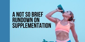 Read more about the article A Not So Brief Rundown on Supplementation