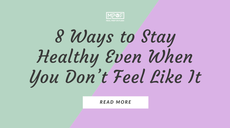 8 Ways to Stay Healthy Even When You Don't Feel Like It