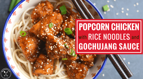 Popcorn Chicken with Rice Noodles and Gochujang Sauce