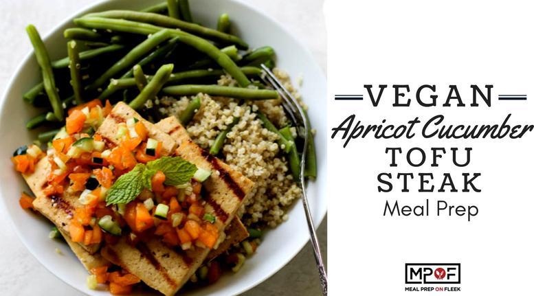 Vegan Apricot Cucumber Tofu Steak Meal Prepblog