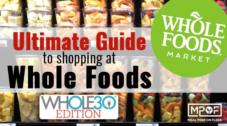 The Ultimate Whole30 Whole Foods Grocery List - Meal Prep on Fleek™