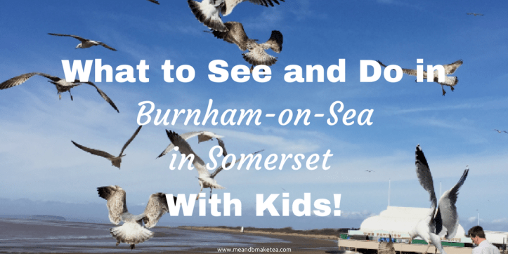 what to see and do in burnham on sea somerset uk with kids children toddlers summer spring holidays