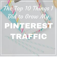 The Top 10 Things I Did To Grow My Pinterest Traffic for bloggers new tailwind tribes pingroupie groups boards how to tutorial