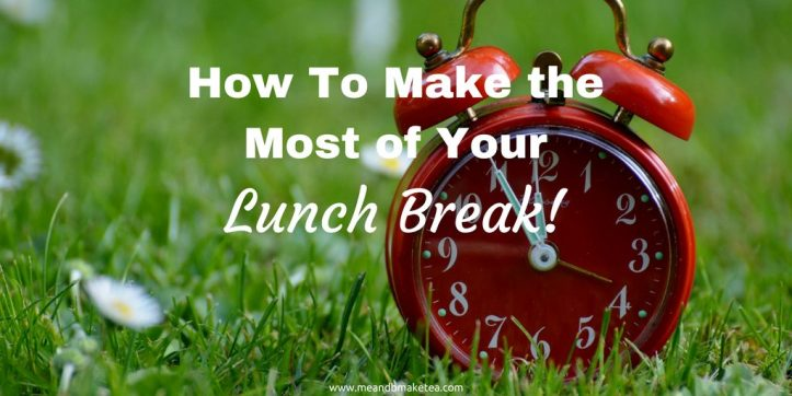 How to Make the Most of Your Lunch Break time off things to do reviews goals aims