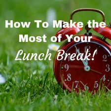 make the most of time lunch break procrastination ideas of things to do