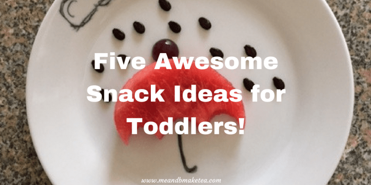 5 awesome snacks for toddlers
