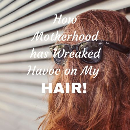 How Motherhood has Wreaked Havoc on My Hair! (2)