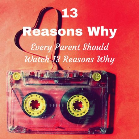 13 reasons why parents should watch 13 reasons why netflix series