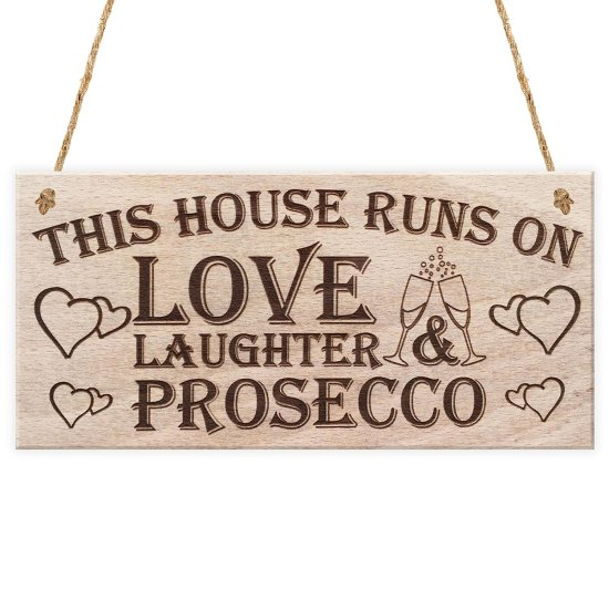 This House Runs On Love Laughter & Prosecco Hanging Wooden Plaque