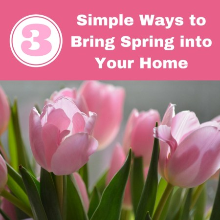 3 Really Simple Ways to Bring Spring into Your Home! Budget tips that won't break the bank