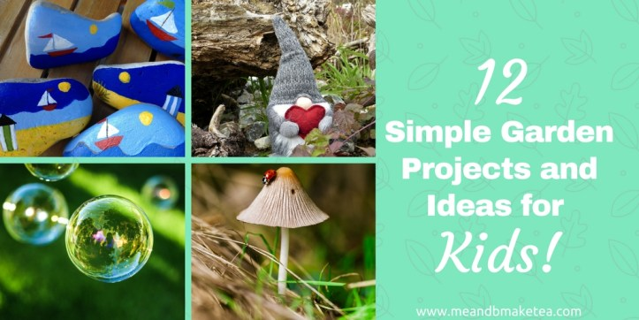 12 Simple Garden Projects and Ideas for Kids! | me and b make tea