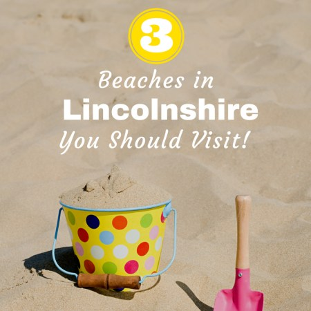 3 beaches you must visit in Lincolnshire this summer