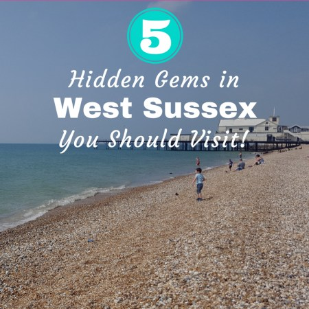 5 West Sussex Hidden Gems You Need to Visit Now!