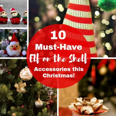 10 Must-Have Elf on the Shelf Accessories!