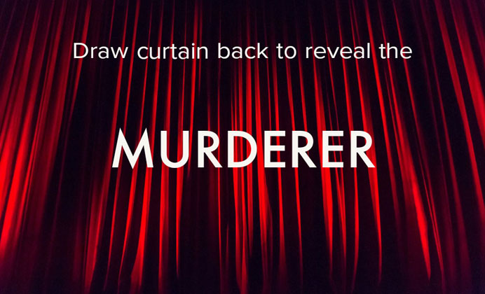 Draw curtain back to reveal murderer