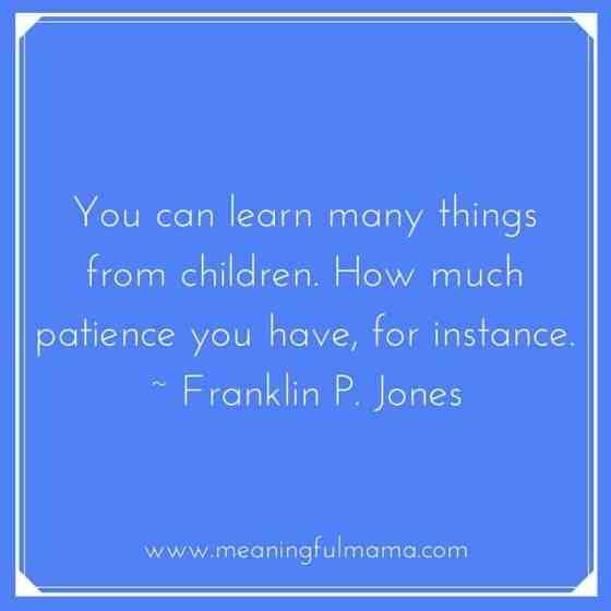 You Can Learn Many Things from Children - Patience - Funny Parenting Quotes