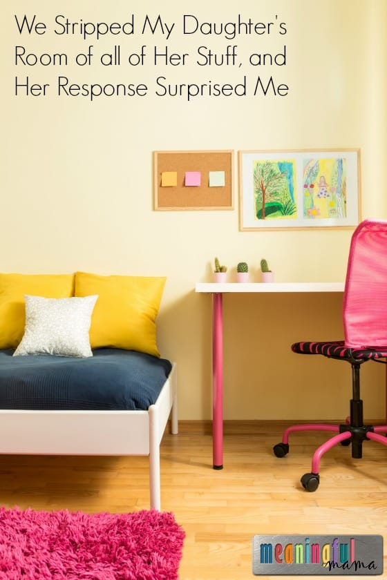 We Stripped My Daughter's Room of all of Her Stuff, and Her Response Surprised Me