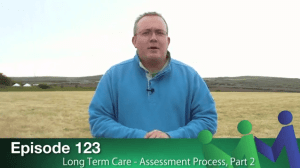 Episode 123 – Long Term Care Assessment, Part 2