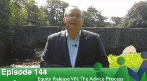 Episode 144 – Equity Release VIII: The Advice Process