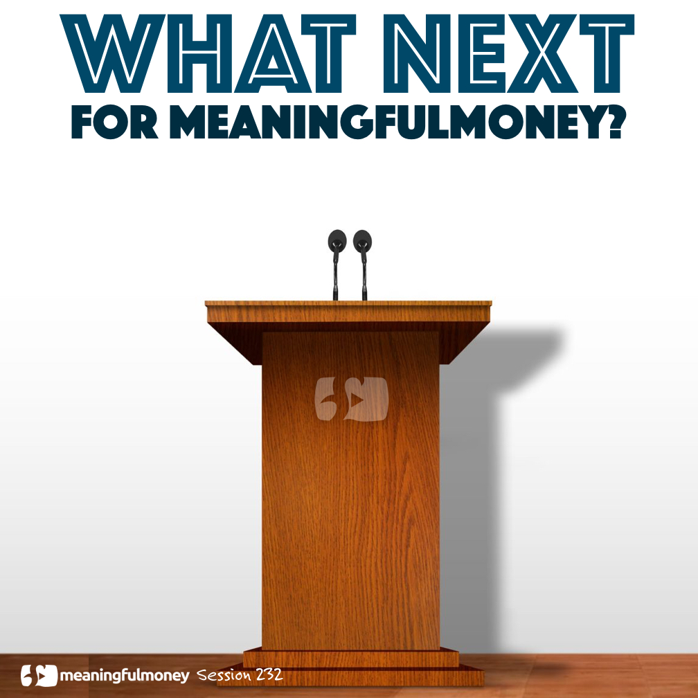 |What next for MeaningfulMoney?