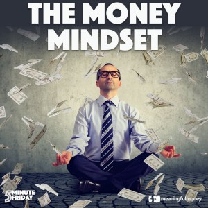 The Money Mindset, Part 1 – 5MF023