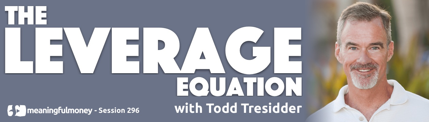 The Leverage Equation with Todd Tresidder