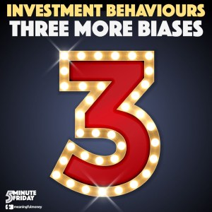 Investment Behaviours: Three More Biases – 5MF051