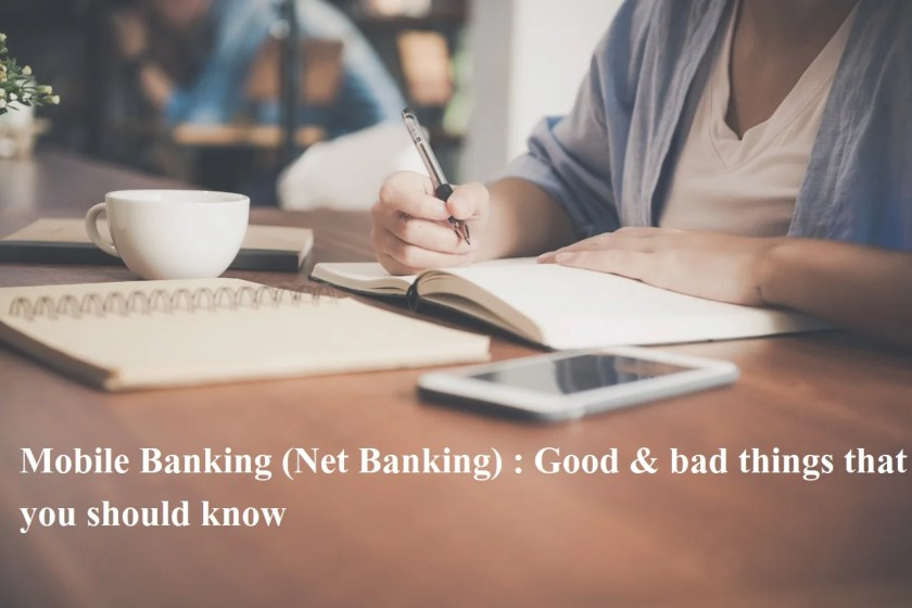 Mobile Banking (Net Banking) Good & bad things that you should know