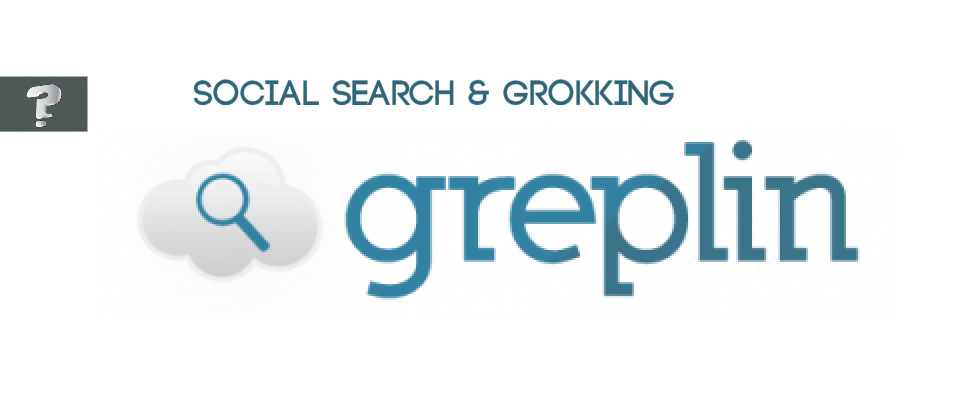 Social search and grokking Greplin