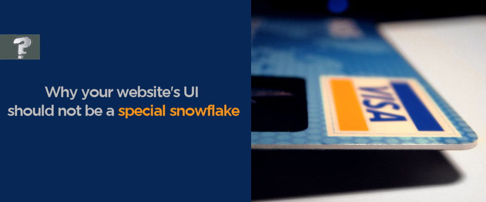 Why your website's UI shouldn't be a special snowflake
