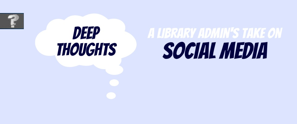 Deep thoughts: a library admin's take on social media