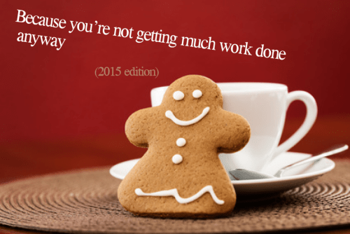 Because you're not getting much work done anyway (2015 edition)