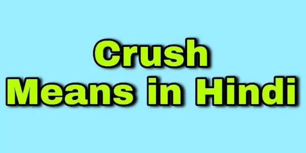 Crush means in hindi