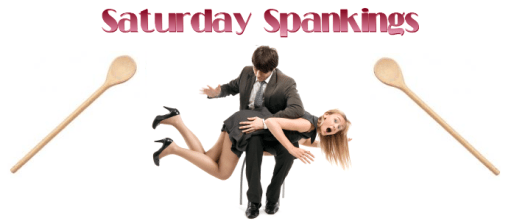Saturday Spankings-  Yes, please may I have another!