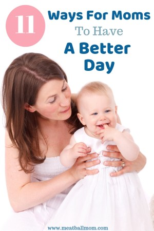 It's easy to get overwhelmed as a mom--especially if you're a new mom, or a mom of young kids. Here's 11 Ways For Moms to Have a Better Day! #momlife #newmom #momhelp #momtips #momhacks #toddlermom