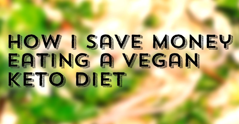 Keto Tips: How I Save Money On A Vegan Keto Diet