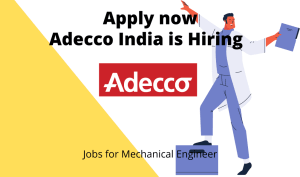 Adecco India Ltd Hiring | Quality Engineer | BE/ BTech in Mechanical or Automobile Engineering |