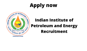 Indian Institute of Petroleum and Energy (IIPE) Recruitment 2020