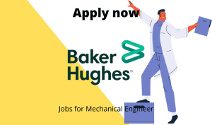 Baker Hughes Hiring | Engineer (Mechanical Component) | Masters/ Bachelors Degree in Mechanical Engineering | Exp. – 3+ year |