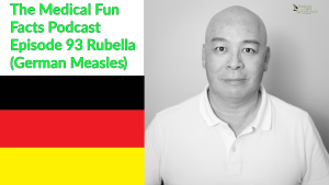 The Medical Fun Facts Podcast Ep 93 Rubella or German measles Gary Lum