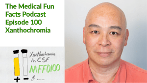 MFF0100 Xanthochromia Cerebrospinal fluid CSF Medical Fun Facts Podcast Gary Lum