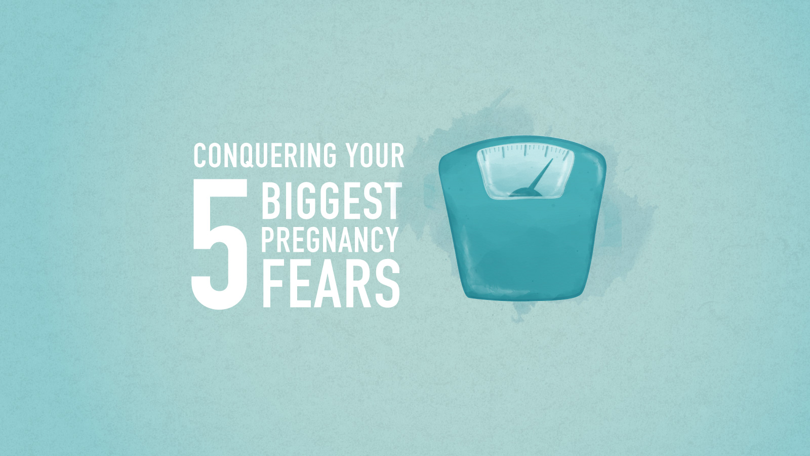 Conquering Your 5 Biggest Pregnancy Fears