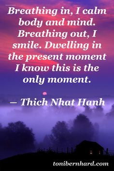 "BY Thich Nhat Hanh, from ""Being Peace"""