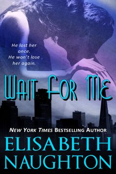 Elisabeth Naughton ~ Wait For Me ~ After an accident left her with no memory, Kate Alexander struggled in a world that felt wrong...until she finds a photo of a girl -- a daughter Kate didn't know she had. After losing his wife, Ryan Harrison dedicated himself to his job and their daughter. He has money, fame and power, but he'd give it up for the woman he still loves. As Ryan and Kate search for answers, they uncover lies, passion, and a danger that threatens their second chance.