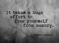 It takes a huge effort to free yourself from memory. | Paulo Coelho Picture Quotes | Quoteswave
