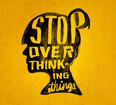 stop over-thinking