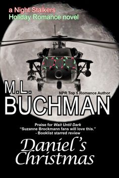 M.L. Buchman ~ Daniel's Christmas ~ White House Chief of Staff Daniel Darlington III doesn't know that a midnight crisis in North Korea is going to change his life, and his heart, when he flies with the Night Stalkers into the most dangerous country on the planet.
