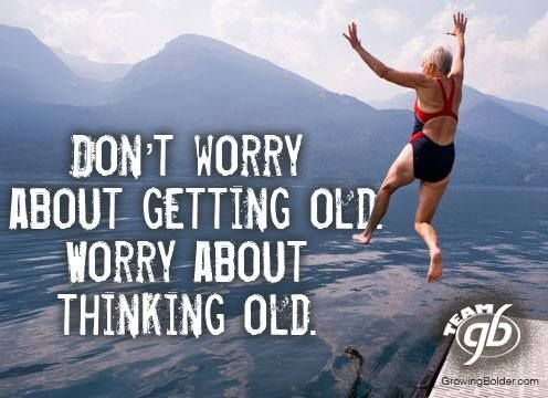 Don't worry about getting old. Worry about thinking old. #growingbolder #quotes