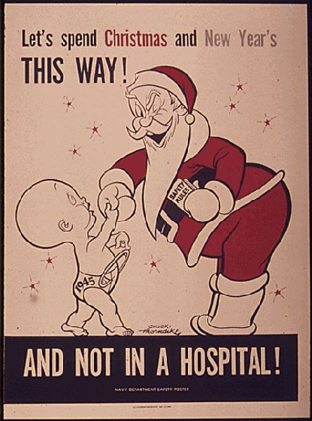 Let's spend Christmas and New Year's this way and not in a hospital - Holiday Season Safety Poster ca. 1944 The U.S. National Archives on The Commons (Flickr); http://www.flickr.com/photos/usnationalarchives/4185022293/