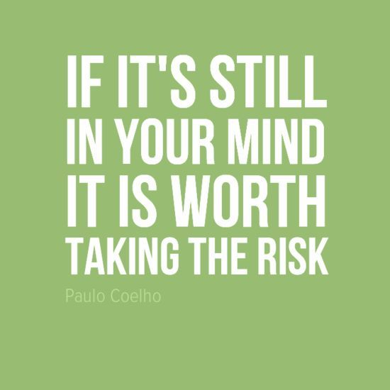 If it's still in your mind it is worth taking the risk. #Quotes #inspiration #hardwork www.michigancreative.org